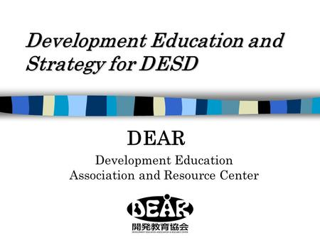 Development Education and Strategy for DESD DEAR Development Education Association and Resource Center.