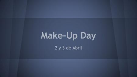 Make-Up Day 2 y 3 de Abril. Vámonos Find a seat and look over your test.