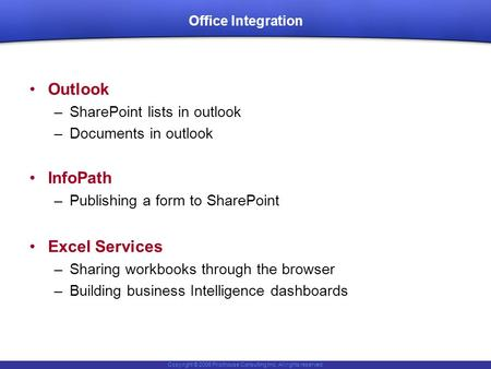 Copyright © 2006 Pilothouse Consulting Inc. All rights reserved. Office Integration Outlook –SharePoint lists in outlook –Documents in outlook InfoPath.