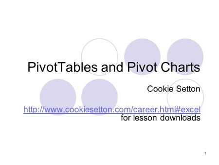 1 PivotTables and Pivot Charts Cookie Setton   for lesson downloads.