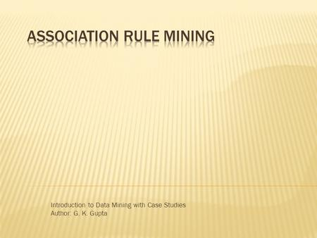 Introduction to Data Mining with Case Studies Author: G. K. Gupta.
