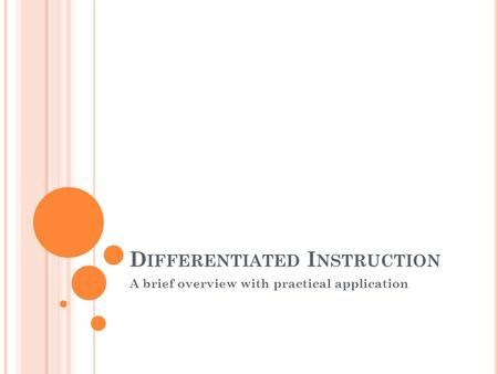 D IFFERENTIATED I NSTRUCTION A brief overview with practical application.