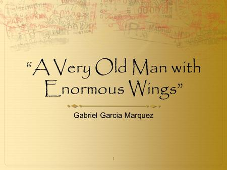 "1 ""A Very Old Man with Enormous Wings"" Gabriel Garcia Marquez."