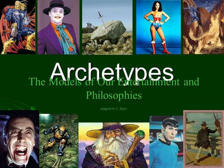 Archetypes The Models of Our Entertainment and Philosophies Adapted by S.Barry.