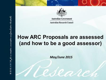 How ARC Proposals are assessed (and how to be a good assessor) May/June 2015.