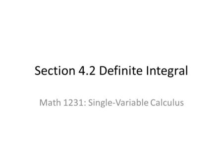 Section 4.2 Definite Integral Math 1231: Single-Variable Calculus.