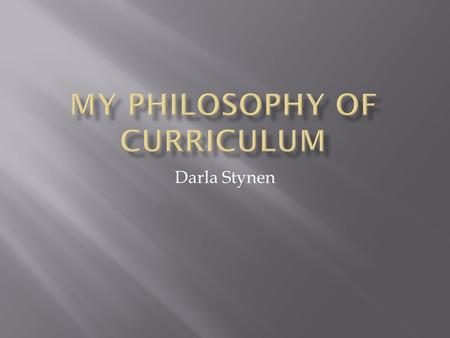 Darla Stynen. The subject matter I am teaching in my classroom, as prescribed by the school district.