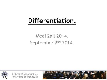 A wheel of opportunities for a world of individuals Differentiation. Medi 2ail 2014. September 2 nd 2014.