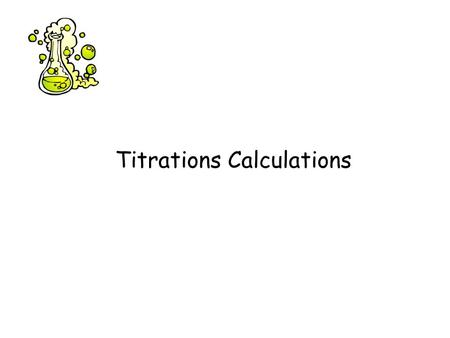 Titrations Calculations. A titration experiment is a scientific procedure designed to determine how concentrated an acid or base is by using the opposite.