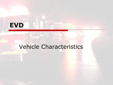 EVD Vehicle Characteristics. EVD2 EVD Vehicle Characteristics  Weight GAWR Gross Axle Weight Rating GVWR Gross Vehicle Weight Rating Ref. Unit IV LP.