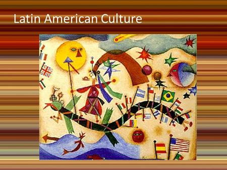 Latin American Culture. Diversity in Latin America Latin America's cultures are diverse. – Each region has its own history, languages, customs, beliefs,