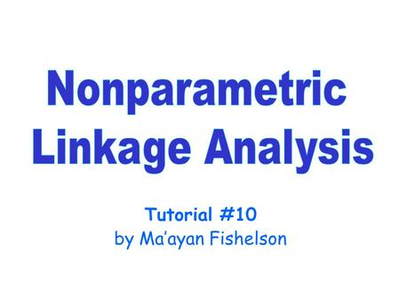 Tutorial #10 by Ma'ayan Fishelson. Classical Method of Linkage Analysis The classical method was parametric linkage analysis  the Lod-score method. This.
