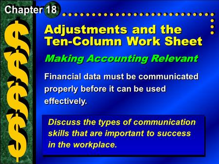 Adjustments and the Ten-Column Work Sheet Making Accounting Relevant Financial data must be communicated properly before it can be used effectively. Making.