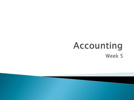 Week 5.  Also known as an accounting period.  It's the period of time that business reports financial information.  Business determines the length.