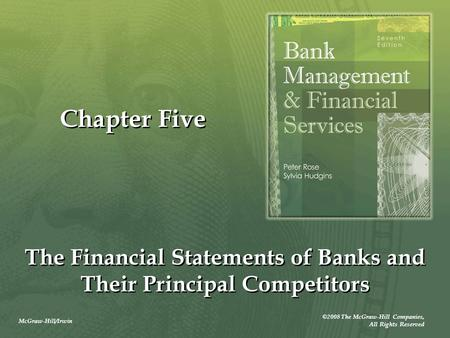 McGraw-Hill/Irwin ©2008 The McGraw-Hill Companies, All Rights Reserved Chapter Five The Financial Statements of Banks and Their Principal Competitors.