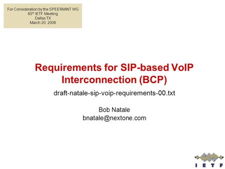 Requirements for SIP-based VoIP Interconnection (BCP) draft-natale-sip-voip-requirements-00.txt Bob Natale For Consideration by the.