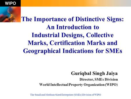 The Small and Medium-Sized Enterprises (SMEs) Division of WIPO The Importance of Distinctive Signs: An Introduction to Industrial Designs, Collective Marks,