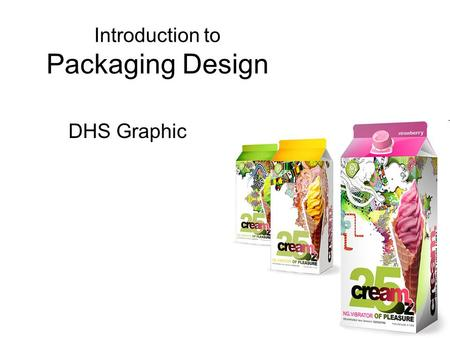 Introduction to Packaging Design DHS Graphic. Packaging is the science, art and technology of enclosing or protecting products for distribution, storage,