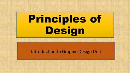 Principles of Design Introduction to Graphic Design Unit.