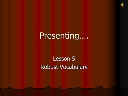 Presenting…. Lesson 5 Robust Vocabulary Lesson 5 Vocabulary words and definitions 1. Culinary- Culinary skills or tools are related to cooking 2. Downcast-