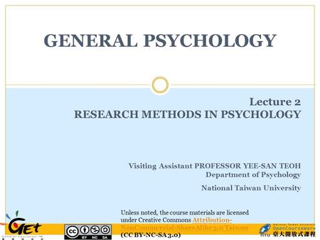 GENERAL PSYCHOLOGY Lecture 2 RESEARCH METHODS IN PSYCHOLOGY Visiting Assistant PROFESSOR YEE-SAN TEOH Department of Psychology National Taiwan University.
