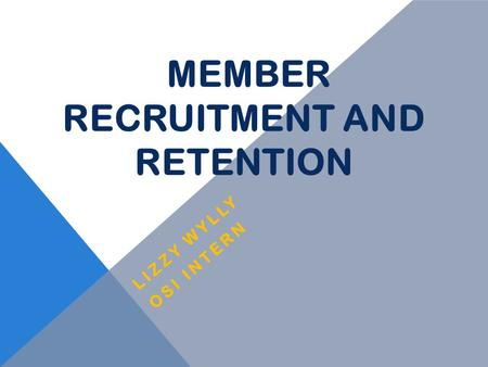 MEMBER RECRUITMENT AND RETENTION LIZZY WYLLY OSI INTERN.