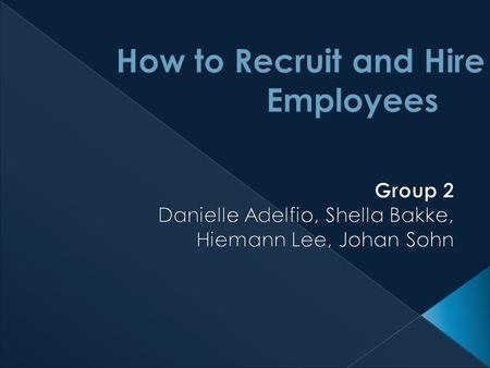 Objective: to teach the basics of recruiting and hiring through a presentation and games Ice breaker –> for groups of 20 + How to begin recruiting Hiring.