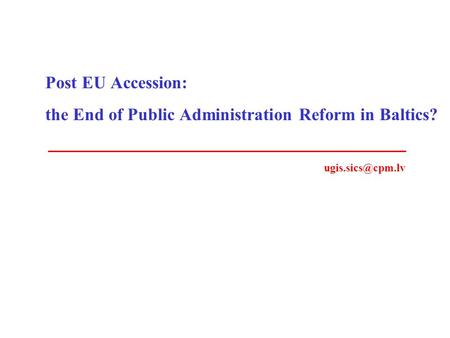 Post EU Accession: the End of Public Administration Reform in Baltics?