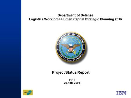 1 Department of Defense Logistics Workforce Human Capital Strategic Planning 2015 FIPT 28 April 2006 Project Status Report.