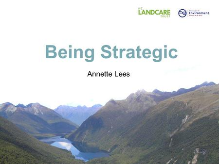 Being Strategic Annette Lees. Strategy is: The essential link between vision and outcome The internal logic that links all parts of our work Both thinking.