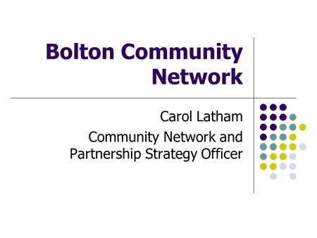 Bolton Community Network Carol Latham Community Network and Partnership Strategy Officer.