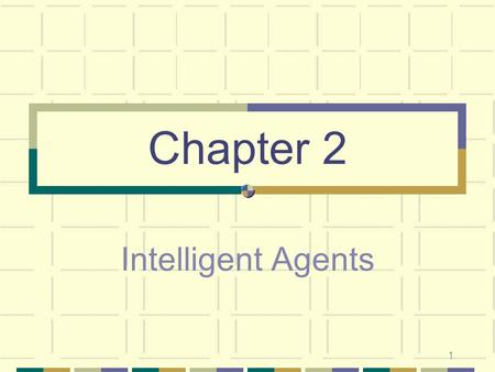 Chapter 2 Intelligent Agents 1. Chapter 2 Intelligent Agents What is an agent ? An agent is anything that perceiving its environment through sensors(أجهزة.
