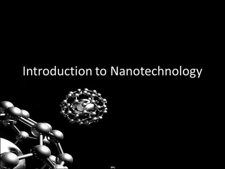 Introduction to Nanotechnology. Nanoscale The scale of materials considered nanotechnology are between one and one hundred nanometers or nm. 1 nanometer.