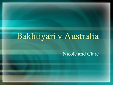Bakhtiyari v Australia Nicole and Clare. What the case entailed Mr Bakhityari entered Australia illegally from Pakistan arriving on a boat, and was given.