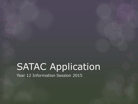 SATAC Application Year 12 Information Session 2015.