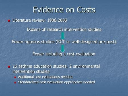 Evidence on Costs Literature review: 1986-2006 Literature review: 1986-2006 Dozens of research intervention studies Fewer rigorous studies (RCT or well-designed.