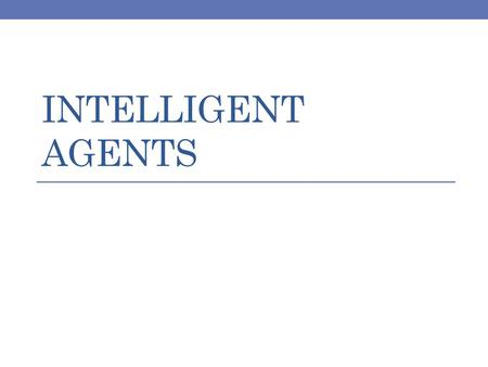 INTELLIGENT AGENTS. Agent and Environment Environment Agent percepts actions ? Sensors Effectors.