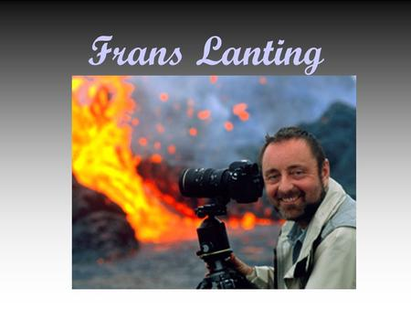 Frans Lanting. Biography Lanting was born in Rotterdam, Netherlands on July 13, 1951. He earned a masters degree in economics. He then moved to the United.