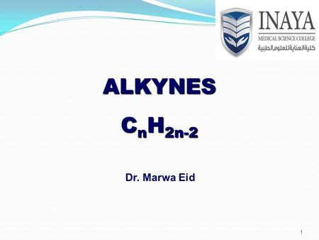 ALKYNES C n H 2n-2 Dr. Marwa Eid 1. Alkyne Alkynes contain a triple bond. General formula is C n H 2n-2 Two elements of un-saturation for each triple.