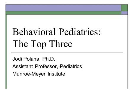 Behavioral Pediatrics: The Top Three