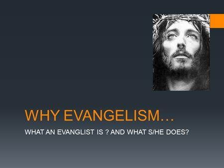 WHY EVANGELISM… WHAT AN EVANGLIST IS ? AND WHAT S/HE DOES?