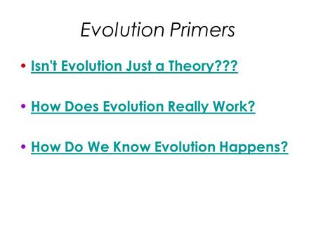 Evolution Primers Isn't Evolution Just a Theory??? How Does Evolution Really Work? How Do We Know Evolution Happens?