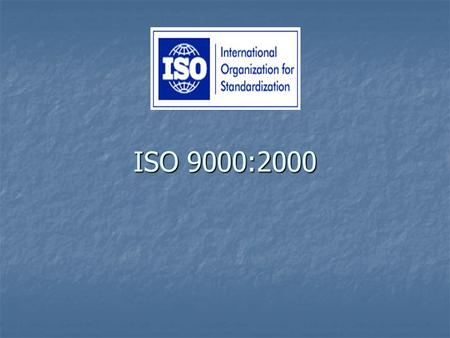 ISO 9000:2000. Overview of the presentation Why so many companies adopt ISO? Why so many companies adopt ISO? What is ISO and ISO 9000:2000? What is ISO.