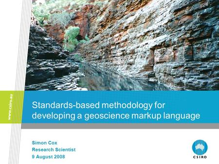 Standards-based methodology for developing a geoscience markup language Simon Cox Research Scientist 9 August 2008.