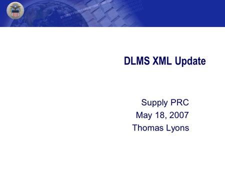 DLMS XML Update Supply PRC May 18, 2007 Thomas Lyons.