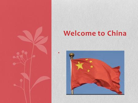 Welcome to China.. China is the 4 th largest country in the world, but it is the country that has the most people. 1,370,536,875 people live in China.
