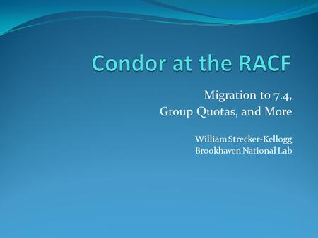 Migration to 7.4, Group Quotas, and More William Strecker-Kellogg Brookhaven National Lab.