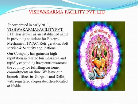 VISHWAKARMA FACILITY PVT. LTD Incorporated in early 2011, VISHWAKARMA FACILITY PVT. LTD. has grown as an established name in providing solutions for Electro-