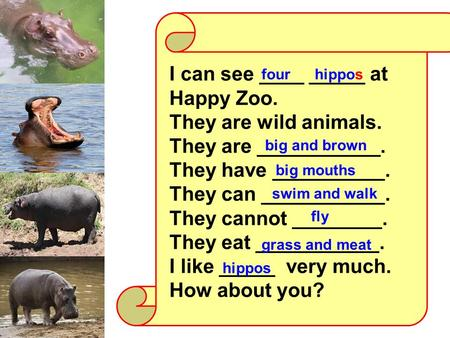 I can see ____ _____ at Happy Zoo. They are wild animals. They are ___________. They have __________. They can ___________. They cannot ________. They.