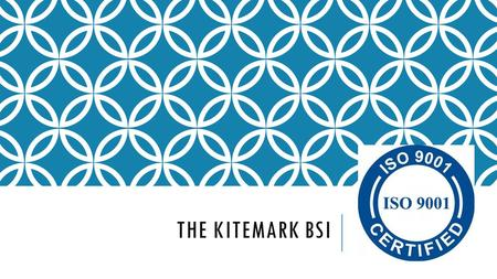 THE KITEMARK BSI. BACKGROUND The Kitemark BSI is the overarching organisation  UK Product and service quality certification mark  Owned and operated.